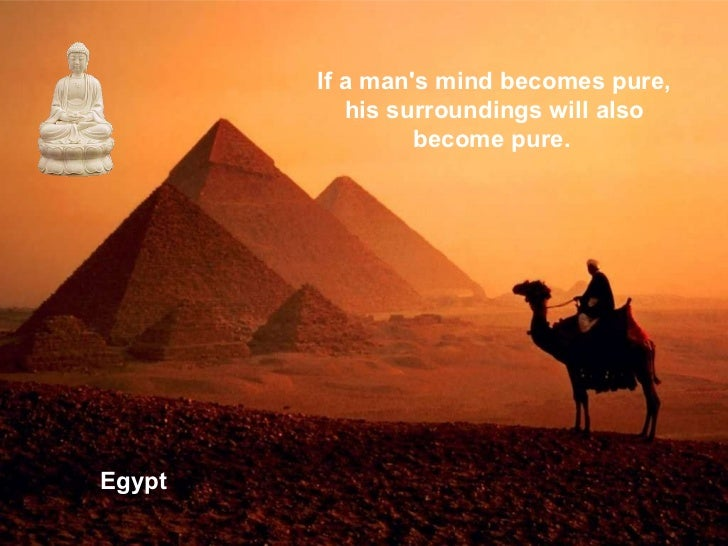 Egypt If a man's mind becomes pure, his surroundings will also become pure.