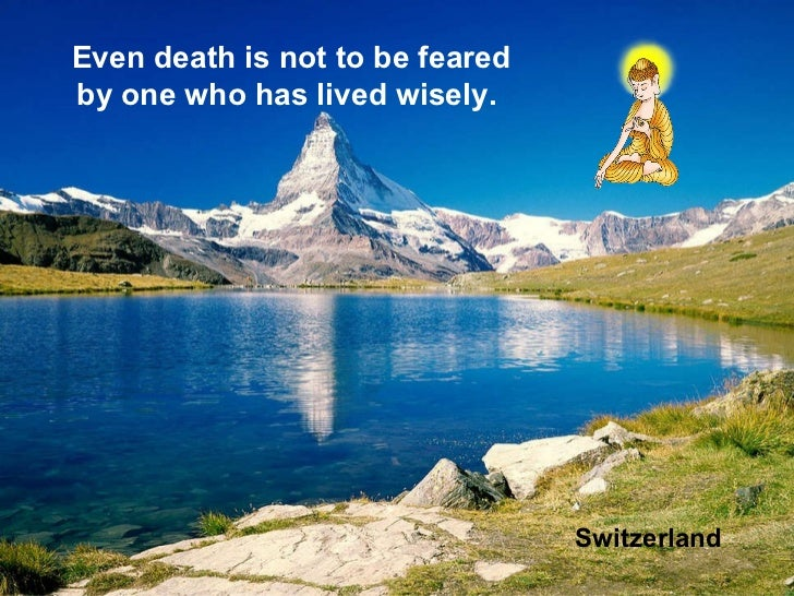 China Switzerland Even death is not to be feared by one who has lived wisely.