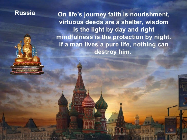 Russia On life's journey faith is nourishment, virtuous deeds are a shelter, wisdom is the light by day and right mindfuln...