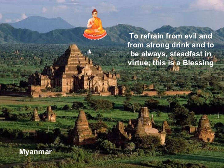 Myanmar To refrain from evil and from strong drink and to be always, steadfast in virtue; this is a Blessing