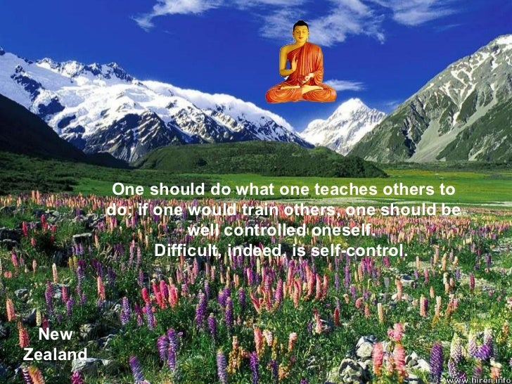 New Zealand One should do what one teaches others to do; if one would train others, one should be well controlled oneself....
