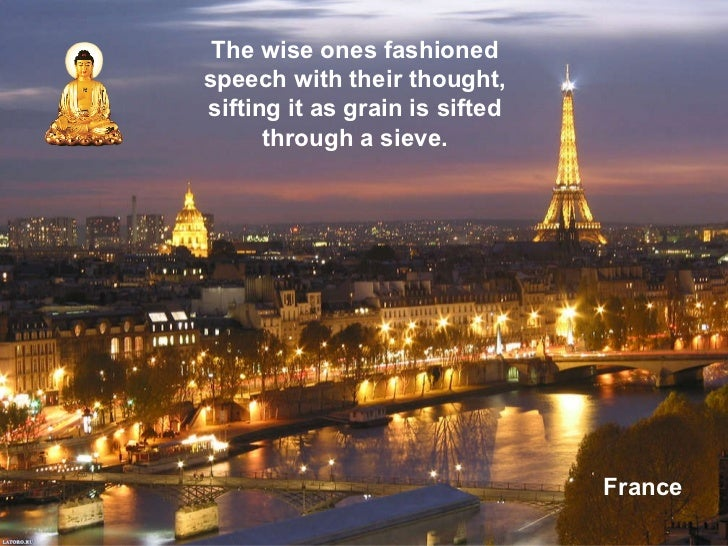 France The wise ones fashioned speech with their thought, sifting it as grain is sifted through a sieve.