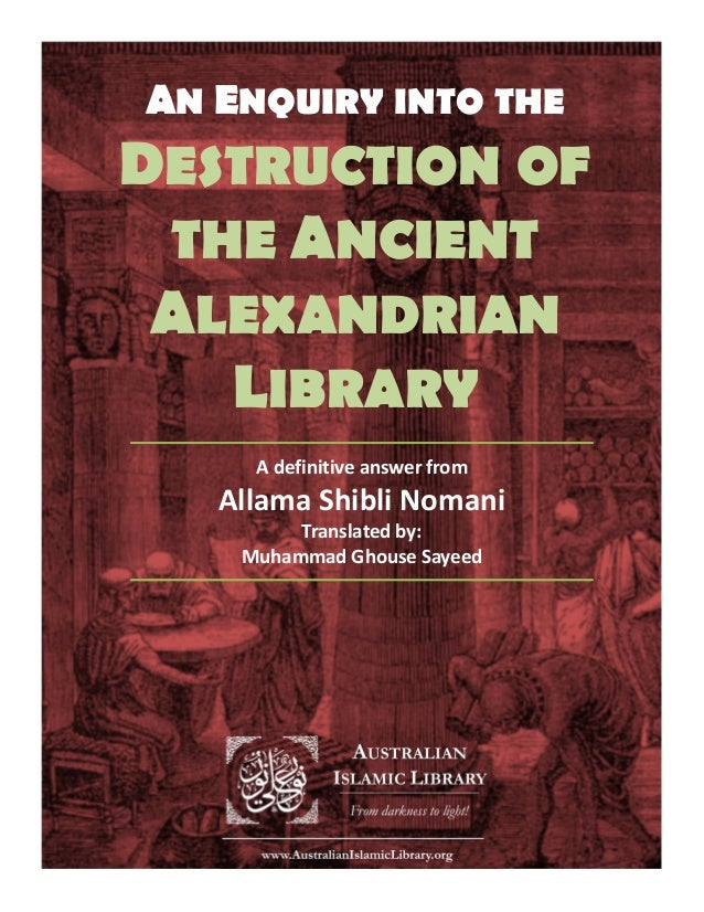 AN ENQUIRY INTO THE DESTRUCTION OF THE ANCIENT ALEXANDRIAN LIBRARY A definitive answer from Allama Shibli Nomani Translate...