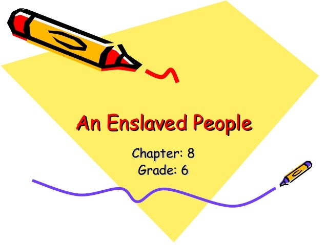 An Enslaved People     Chapter: 8      Grade: 6