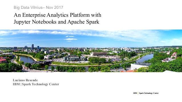 An Enterprise Analytics Platform with Jupyter Notebooks and Apache Sp…