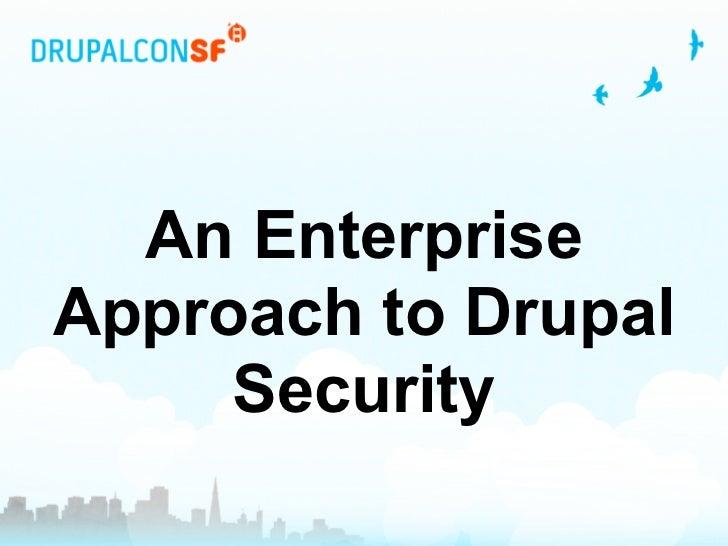 An EnterpriseApproach to Drupal     Security