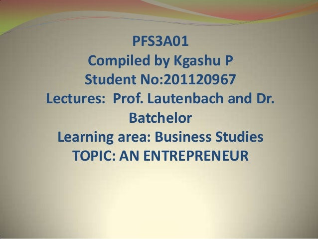 PFS3A01Compiled by Kgashu PStudent No:201120967Lectures: Prof. Lautenbach and Dr.BatchelorLearning area: Business StudiesT...