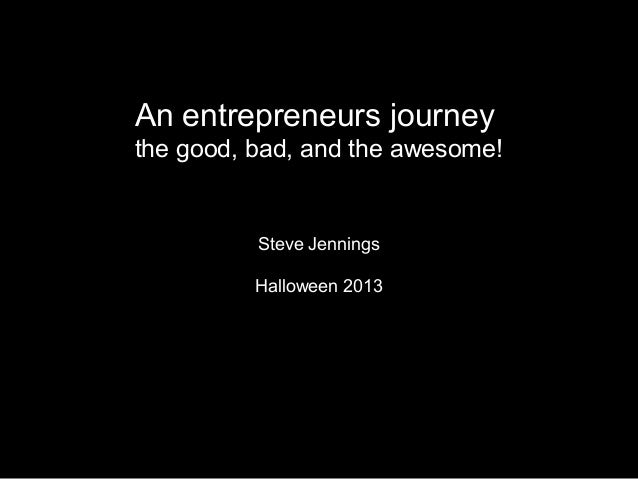 An entrepreneurs journey the good, bad, and the awesome!  Steve Jennings Halloween 2013
