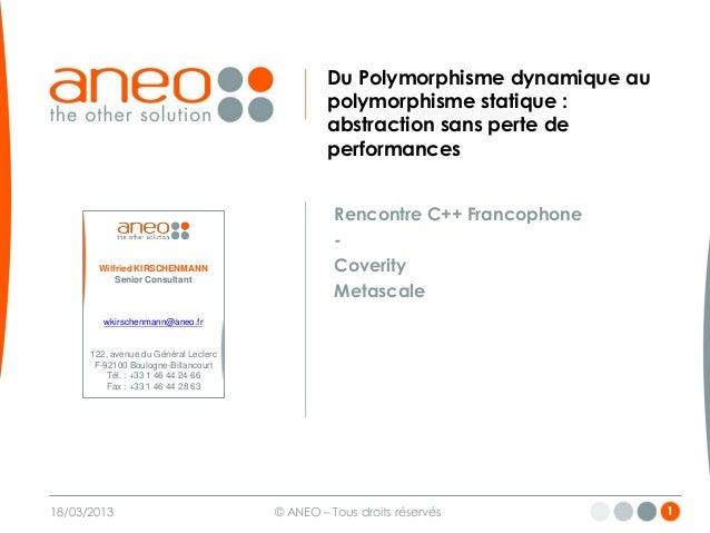 18/03/2013 © ANEO – Tous droits réservés 1  Du Polymorphisme dynamique au polymorphisme statique : abstraction sans perte ...
