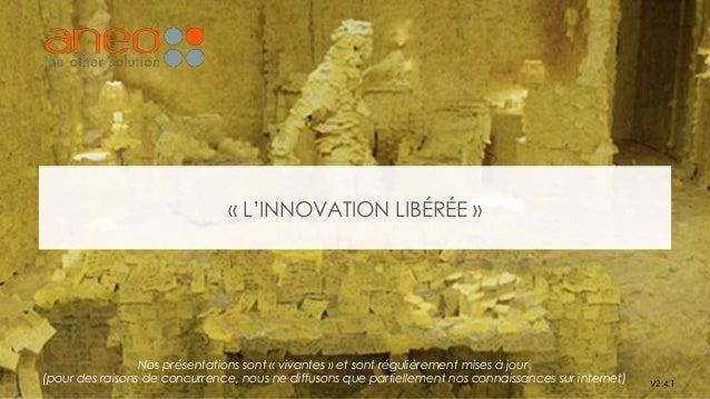 « L'INNOVATION LIBÉRÉE » V2.4.1 Nos présentations sont « vivantes » et sont régulièrement mises à jour (pour des raisons d...