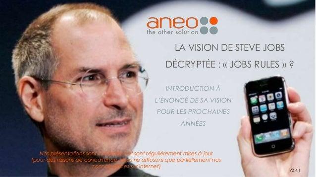 LA VISION DE STEVE JOBS DÉCRYPTÉE : « JOBS RULES » ? V2.4.1 Nos présentations sont « vivantes » et sont régulièrement mise...