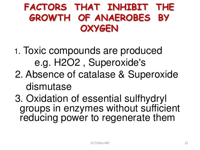 FACTORS THAT INHIBIT THE      GROWTH OF ANAEROBES BY              OXYGEN1.Toxic compounds are produced     e.g. H2O2 , Sup...