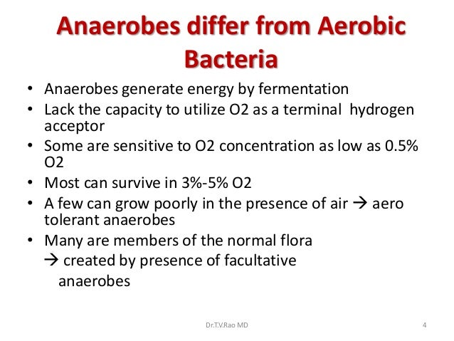 Anaerobes differ from Aerobic              Bacteria• Anaerobes generate energy by fermentation• Lack the capacity to utili...