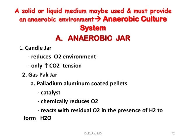 A solid or liquid medium maybe used & must provide an anaerobic environment Anaerobic Culture                      System...