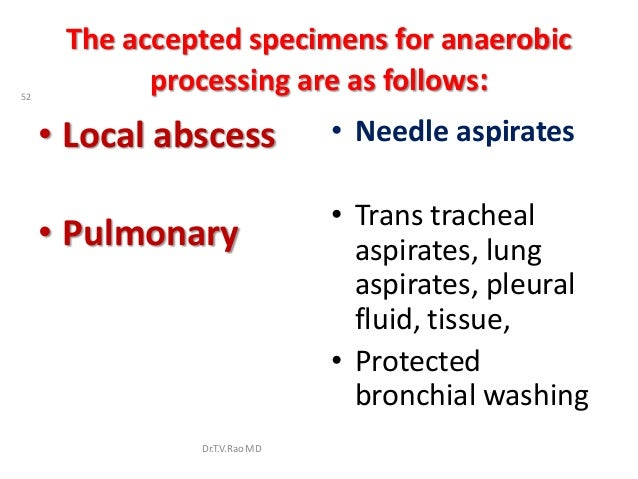The accepted specimens for anaerobic52            processing are as follows:     • Local abscess           • Needle aspira...