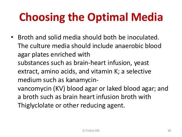 Choosing the Optimal Media• Broth and solid media should both be inoculated.  The culture media should include anaerobic b...