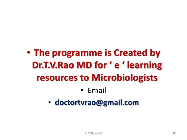 • The programme is Created by Dr.T.V.Rao MD for ' e ' learning  resources to Microbiologists              • Email     • do...