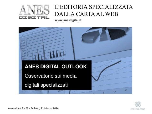 ANES DIGITAL OUTLOOK Osservatorio sui media digitali specializzati L'EDITORIA SPECIALIZZATA DALLA CARTA AL WEB www.anesdig...