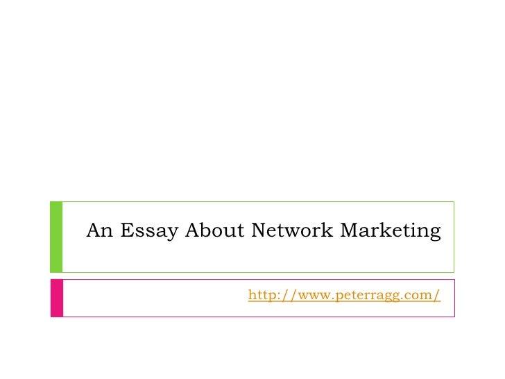 An Essay About Network Marketing              http://www.peterragg.com/