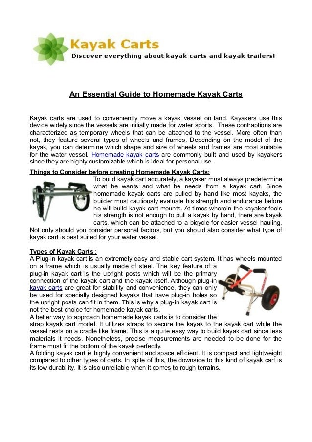 An Essential Guide to Homemade Kayak Carts Kayak carts are used to conveniently move a kayak vessel on land. Kayakers use ...
