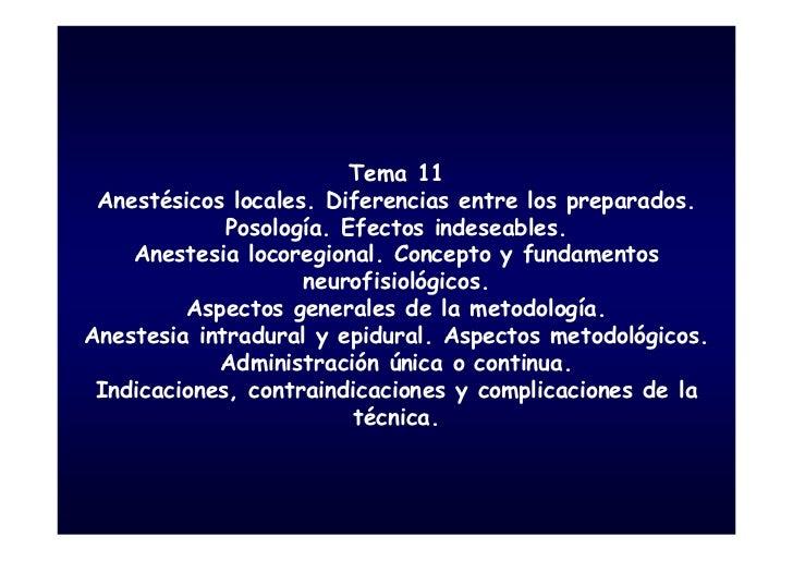 Tema 11  Anestésicos locales. Diferencias entre los preparados.              Posología. Efectos indeseables.     Anestesia...