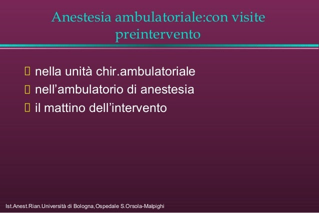 Anestesia ambulatoriale:con visite preintervento nella unità chir.ambulatoriale nell'ambulatorio di anestesia il mattino d...