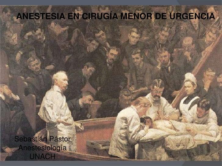 ANESTESIA EN CIRUGÍA MENOR DE URGENCIA<br />Sebastián Pástor<br />Anestesiología<br />UNACH<br />