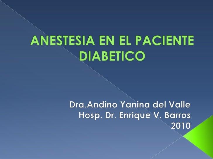 ANESTESIA EN EL PACIENTE DIABETICO<br />Dra.Andino Yanina del Valle<br />Hosp. Dr. Enrique V. Barros<br />2010<br />