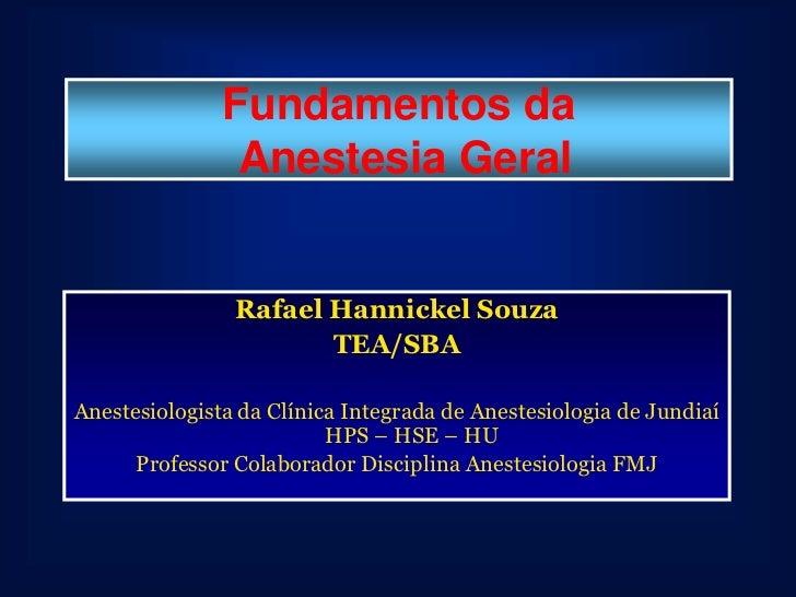 Fundamentos da                Anestesia Geral                Rafael Hannickel Souza                       TEA/SBAAnestesio...