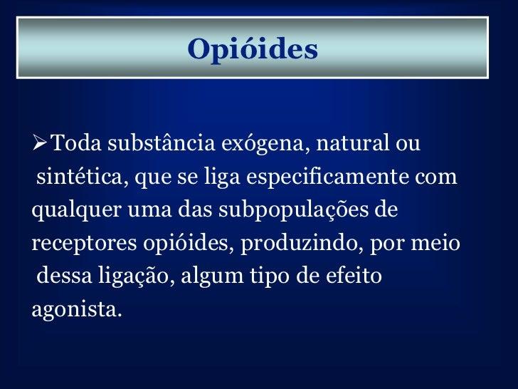 Receptores Opióidesß-endorfina é o ligante agonistaEndógeno dos receptores mu, enquanto queos exógenos são morfina, fenta...