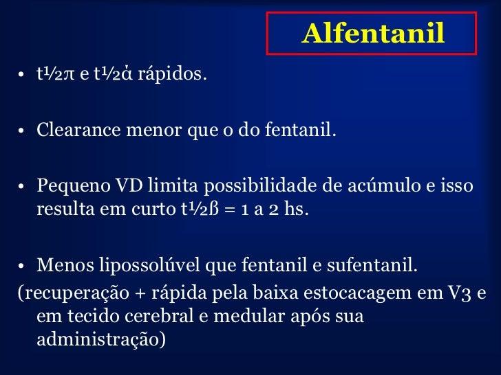 Agonista seletivo dos receptores opióides Potência semelhante à do fentanilMeia-vida de 3-5 minutosTempo de latência seme...