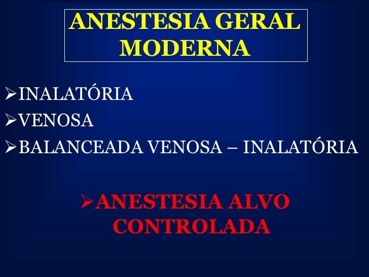 ANESTESIA GERAL        MODERNAINALATÓRIAVENOSABALANCEADA VENOSA – INALATÓRIA      ANESTESIA ALVO        CONTROLADA