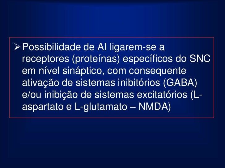 Mecanismo Ação – AI -            CelularAtivação Neuro - atividade Inibitória. - Ácido gama aminobutírico (GABA tipo A)...