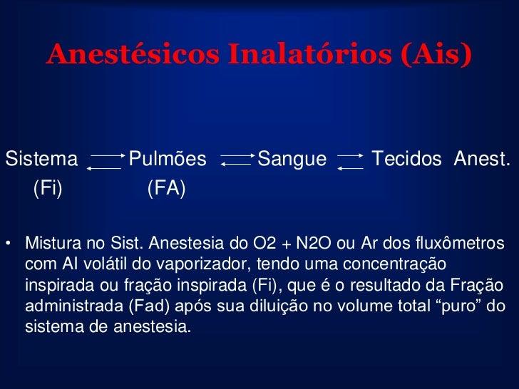 Anestésicos Inalatórios (Ais)              Potência Expessa em termos de CAM. Diretamente proporcional à solubilidade li...