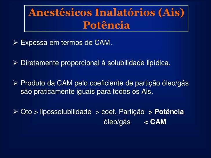 Anestésicos Inalatórios (Ais)• O principal objetivo da  anestesia inalatória é  atingir uma pressão  parcial cerebral cons...