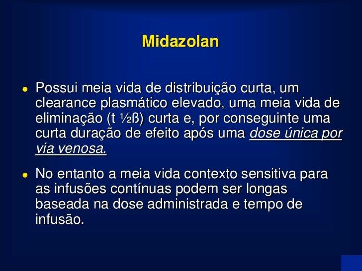 Midazolan - Metabolismo   Metabolismo – metabólitos hidroxilados são conjugados    e eliminados pela urina.   Metabólito...