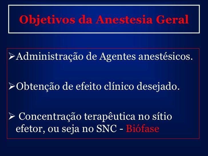 Objetivos da Anestesia GeralAdministração de Agentes anestésicos.Obtenção de efeito clínico desejado. Concentração tera...