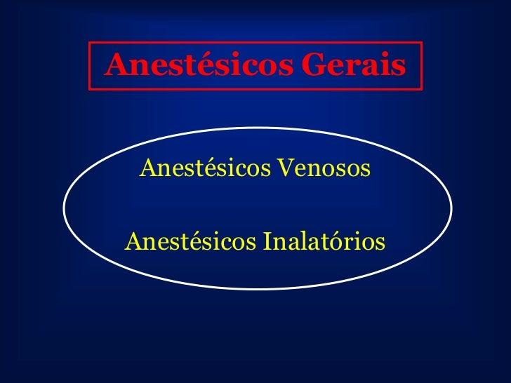 Anestésicos Gerais  Anestésicos Venosos Anestésicos Inalatórios