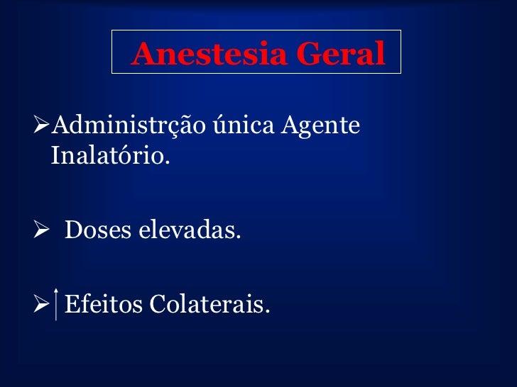 Anestesia GeralAdministrção única Agente Inalatório. Doses elevadas. Efeitos Colaterais.