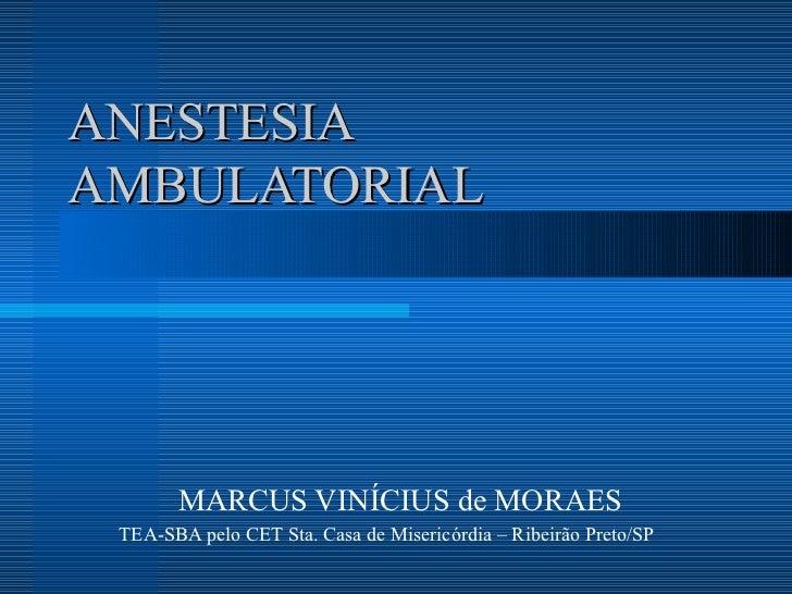 ANESTESIA AMBULATORIAL MARCUS VINÍCIUS de MORAES TEA-SBA pelo CET Sta. Casa de Misericórdia – Ribeirão Preto/SP