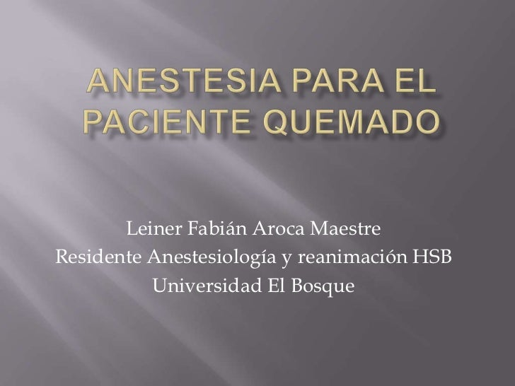 Leiner Fabián Aroca MaestreResidente Anestesiología y reanimación HSB          Universidad El Bosque
