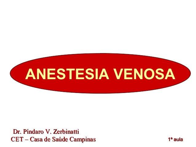 ANESTESIA VENOSA  DDrr.. PPíínnddaarroo VV.. ZZeerrbbiinnaattttii  CCEETT –– CCaassaa ddee SSaaúúddee CCaammppiinnaass 11ª...