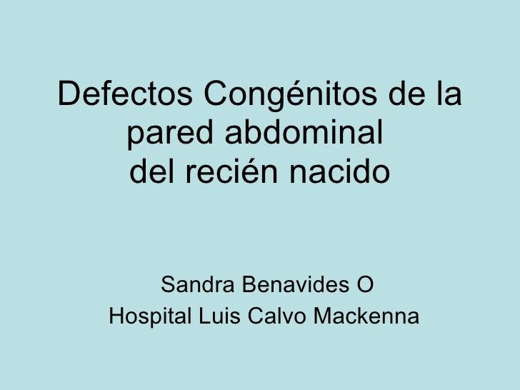 Defectos Cong énitos  de la pared abdominal  del reci én nacido Sandra Benavides O Hospital Luis Calvo Mackenna