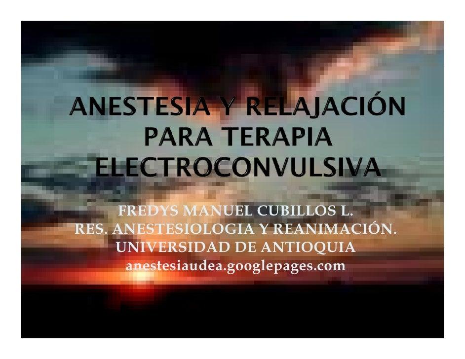 FREDYS MANUEL CUBILLOS L. RES. ANESTESIOLOGIA Y REANIMACIÓN.      UNIVERSIDAD DE ANTIOQUIA        anestesiaudea.googlepage...