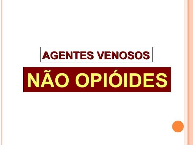 AGENTES VENOSOS  NÃO OPIÓIDES
