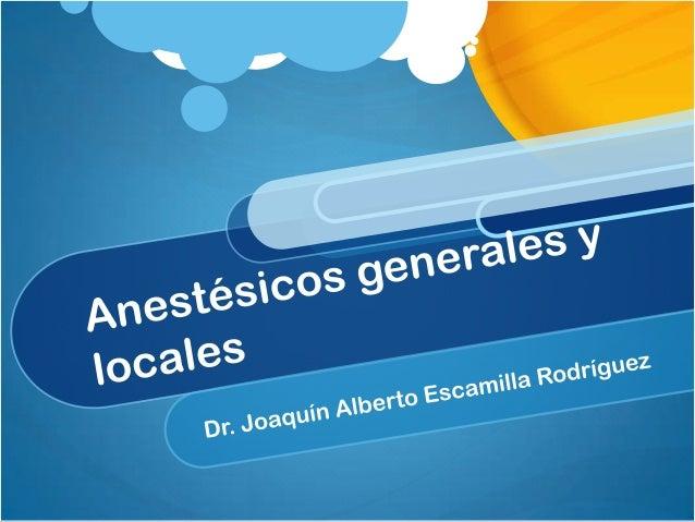 Anestésicos Son sustancias que interfieren        con    la percepción de las sensaciones. Se divide este grupo en: anesté...
