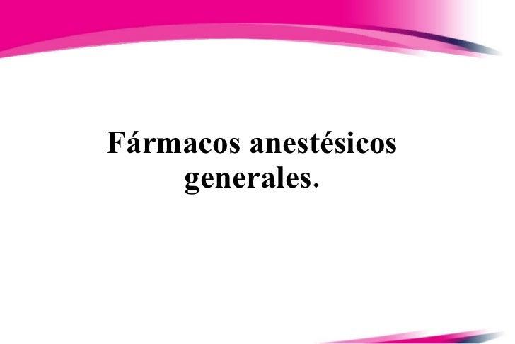 Fármacos anestésicos generales.