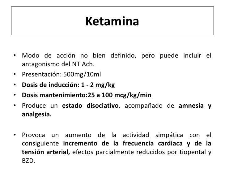 Ketamina• Modo de acción no bien definido, pero puede incluir el  antagonismo del NT Ach.• Presentación: 500mg/10ml• Dosis...
