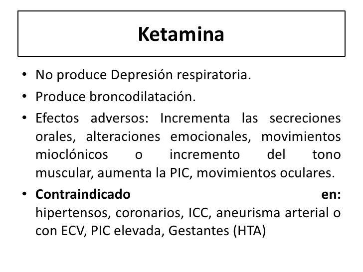 Ketamina• No produce Depresión respiratoria.• Produce broncodilatación.• Efectos adversos: Incrementa las secreciones  ora...