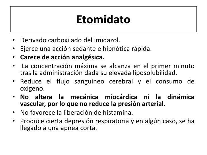 Etomidato•   Derivado carboxilado del imidazol.•   Ejerce una acción sedante e hipnótica rápida.•   Carece de acción analg...